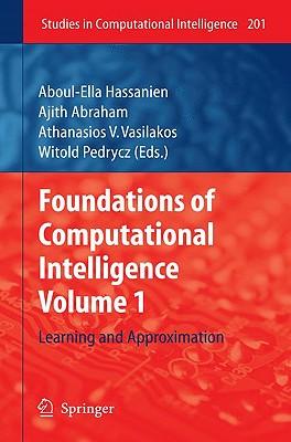 Foundations of Computational Intelligence By Hassanien, Aboul Ella (EDT)/ Abraham, Ajith (EDT)/ Vasilakos, Athanasios V. (EDT)/ Pedrycz, Witold (EDT)